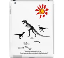 GLOBAL WARMING...it took out the Dinosaurs last time! iPad Case/Skin