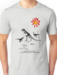 GLOBAL WARMING...it took out the Dinosaurs last time! Unisex T-Shirt