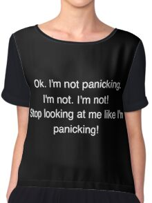 I'm not panicking. I'm not. I'm not! Stop looking at me like I'm panicking! Chiffon Top