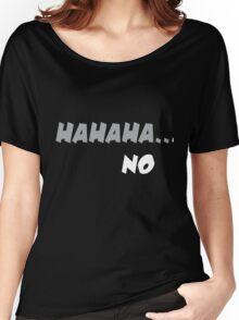 Hahaha No - ha ha ha No Tshirt Women's Relaxed Fit T-Shirt
