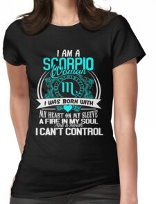 I am a scorpio woman i was born with my heart on my sleeve a fire in my soul and a mouth Womens Fitted T-Shirt