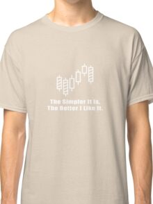 The Simpler It Is,The Better I Like It Cool Trader Investor Stock Design Classic T-Shirt