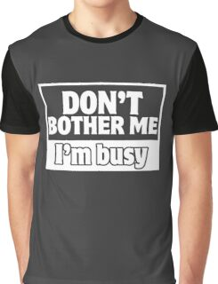 Don't Bother Me, I'm Busy Graphic T-Shirt