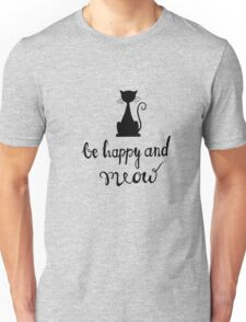 Be happy and meow  Unisex T-Shirt