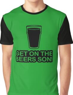 Get On The Beers Son! Graphic T-Shirt