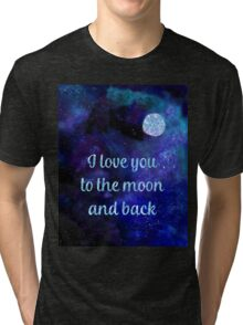 I love you to the moon and back art Tri-blend T-Shirt