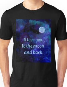 I love you to the moon and back art Unisex T-Shirt