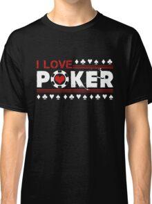 I Love Poker Shirt Classic T-Shirt