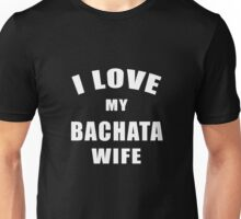 I Love My Bachata Wife Latin Dance Design Unisex T-Shirt