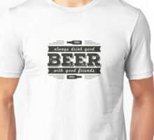 Drink Good Beer With Good Friends Unisex T-Shirt