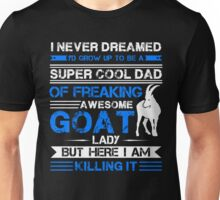 Dad Of A Freaking Awesome Goat T-shirt Unisex T-Shirt