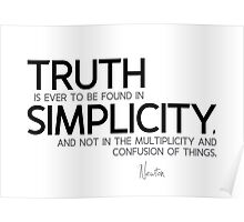 truth is found in simplicity - isaac newton Poster