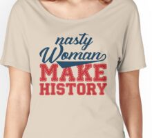 nasty woman make history Women's Relaxed Fit T-Shirt