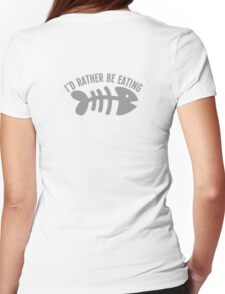 I'd rather be eating fish bones  Womens Fitted T-Shirt