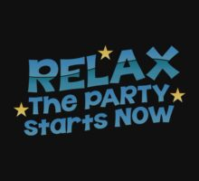 RELAX the party starts now by jazzydevil