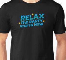 RELAX the party starts now Unisex T-Shirt