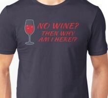 No wine? then why am I here? Unisex T-Shirt