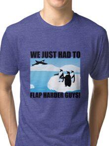 Just Keep Flapping Tri-blend T-Shirt