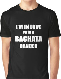 I'm In Love With A Bachata Dancer Graphic T-Shirt