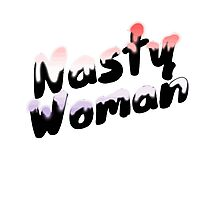 Nasty Woman - Feminist / I'm With Her / #ImWithHer / Never Trump Photographic Print