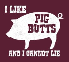 I like Pig Butts and I Cannot Lie  by TheShirtYurt