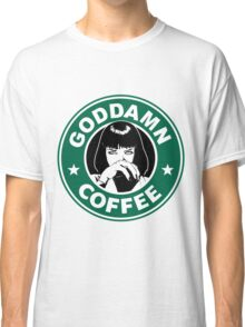 Goddamn Coffee Classic T-Shirt