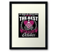 ALL WOMEN ARE CREATED EQUAL BUT ONLY THE BEST ARE BORN IN OCTOBER Framed Print