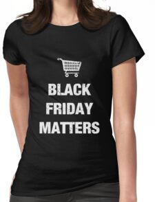 Black Friday Matters Christmas Shopping 2016 Womens Fitted T-Shirt