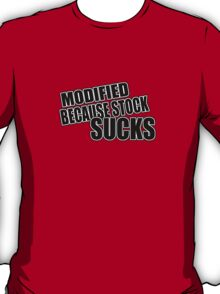 Modified because stock sucks T-Shirt