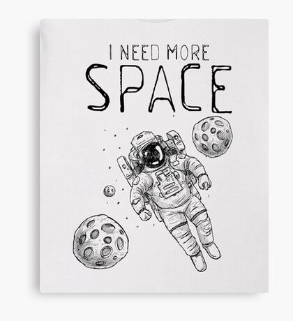 I Need More Space Funny saying t shirt Canvas Print