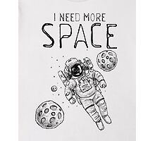 I Need More Space Funny saying t shirt Photographic Print