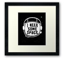I Need some Space Unisex shirt - Funny Astronomy Shirt Framed Print
