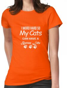 I work hard so my cats can have a better life T-shirt Womens Fitted T-Shirt