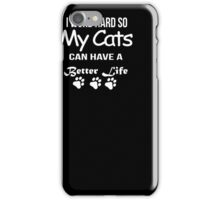 I work hard so my cats can have a better life T-shirt iPhone Case/Skin