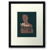LEE PACE....YOU RUINED MY LIFE . Framed Print
