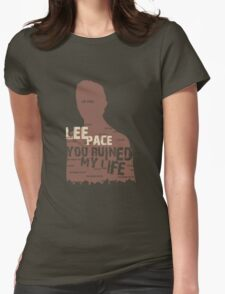 LEE PACE....YOU RUINED MY LIFE . T-Shirt