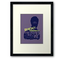 BENEDICT CUMBERBATCH....YOU RUINED MY LIFE Framed Print