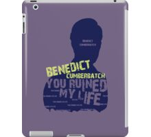 BENEDICT CUMBERBATCH....YOU RUINED MY LIFE iPad Case/Skin
