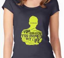 TOM HIDDLESTON....YOU RUINED MY LIFE Women's Fitted Scoop T-Shirt