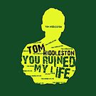 TOM HIDDLESTON....YOU RUINED MY LIFE by morigirl