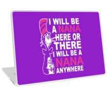 I will be a nana here or there  i will be a nana anywhere shirt  Laptop Skin