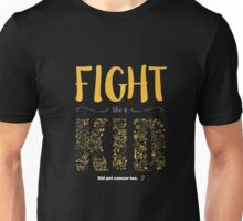 Fight Like A Kid, Kids Get Cancer Too T-Shirt Unisex T-Shirt