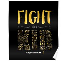 Fight Like A Kid, Kids Get Cancer Too T-Shirt Poster