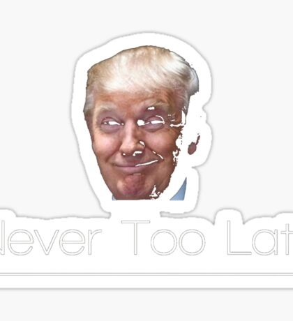 Donald Trump It's too late T-shirt - It's never too late Sticker