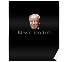 Donald Trump It's too late T-shirt - It's never too late Poster