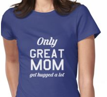 Only Great Mom Get Hugged A Lot T-Shirt - Awesome Christmas gift for Moms! Womens Fitted T-Shirt