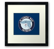 Be careful what you fish for! Framed Print