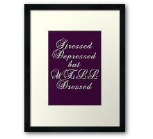 Stressed, depressed, but well dressed! Framed Print