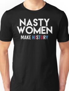 Nasty Women Make History Unisex T-Shirt