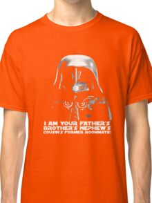 I am your fathers brothers nephews cousins former ro T-shirt Classic T-Shirt